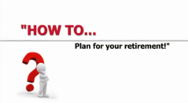 How To... Plan for Your Retirement!